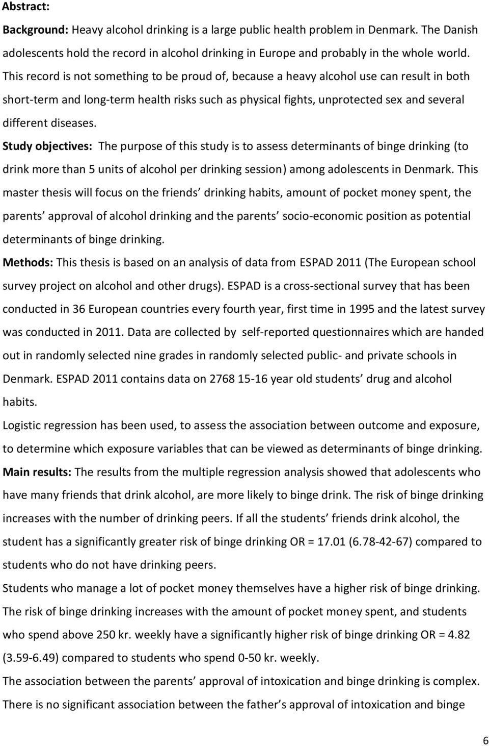 diseases. Study objectives: The purpose of this study is to assess determinants of binge drinking (to drink more than 5 units of alcohol per drinking session) among adolescents in Denmark.