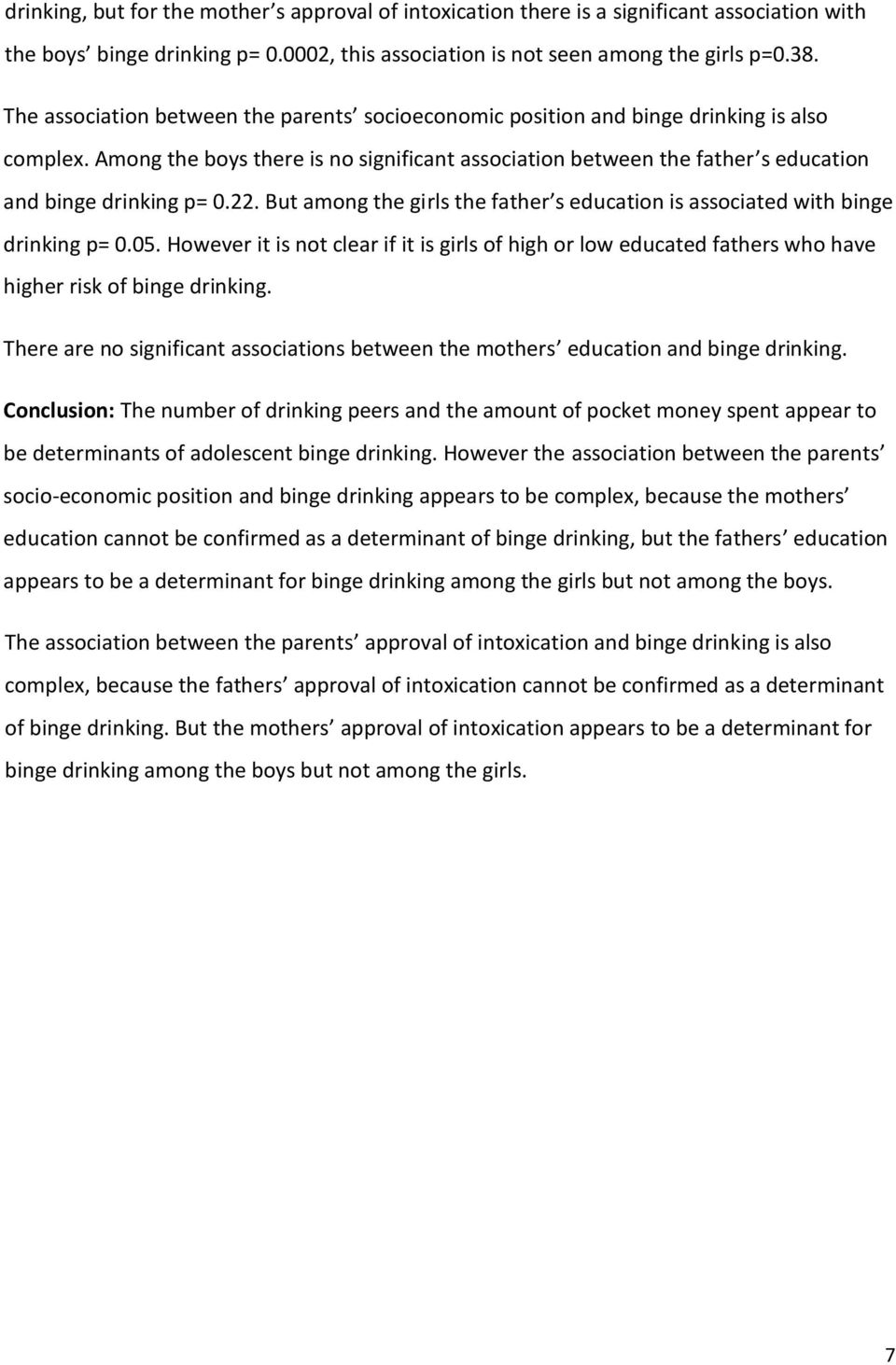 Among the boys there is no significant association between the father s education and binge drinking p= 0.22. But among the girls the father s education is associated with binge drinking p= 0.05.