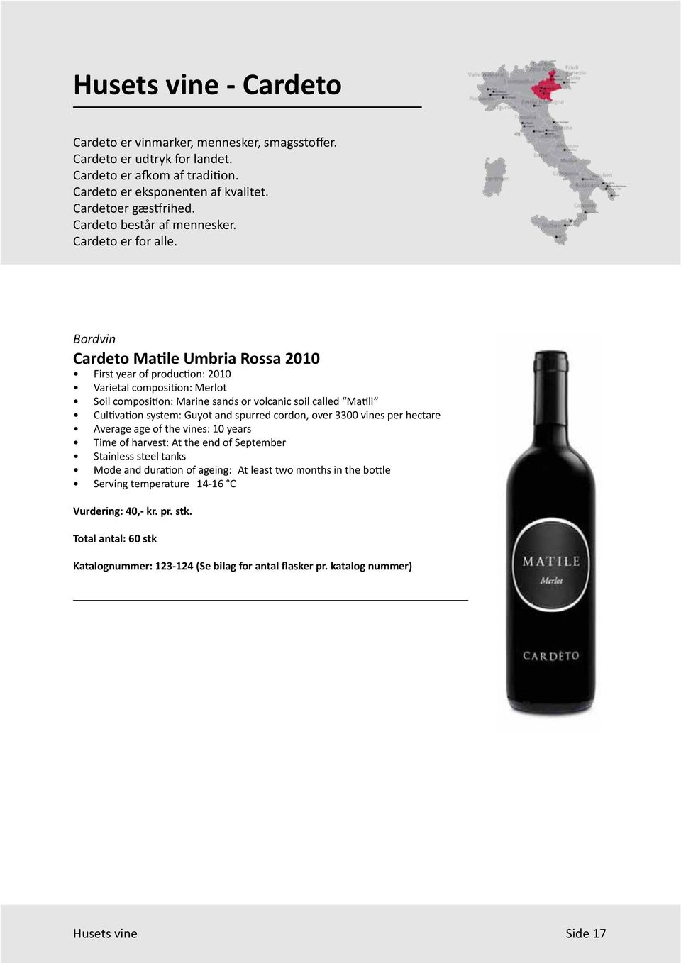 Bordvin Cardeto Matile Umbria Rossa 2010 First year of production: 2010 Varietal composition: Merlot Soil composition: Marine sands or volcanic soil called Matili Cultivation system: Guyot and