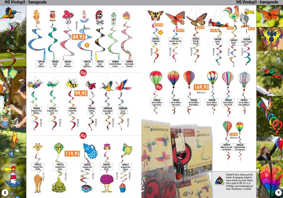 Lighthouse 109575 Spiral Jolly Roger 109802 Spirale Birdhouse Country 109800 Spirale Apple Countryw 99,95 169,95 Ø29x125 cm 109464 Dragonfly Twist Rainbow 109462 Dragonfly Twist Green 109460 Bumble