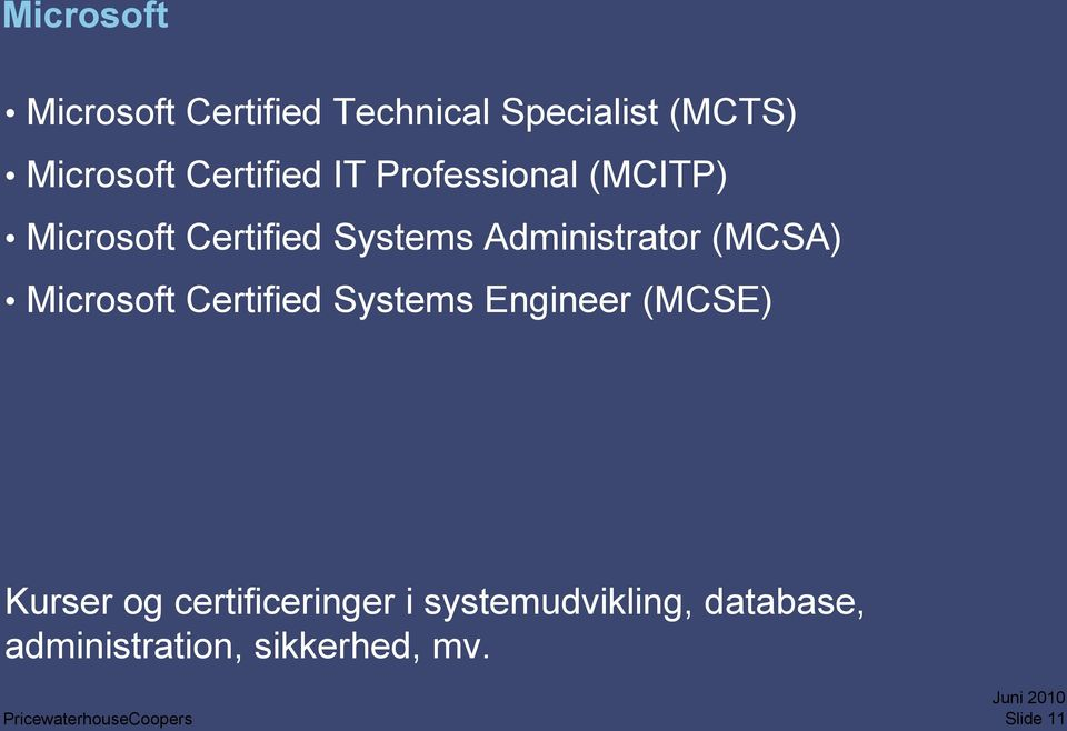 Administrator (MCSA) Microsoft Certified Systems Engineer (MCSE) Kurser