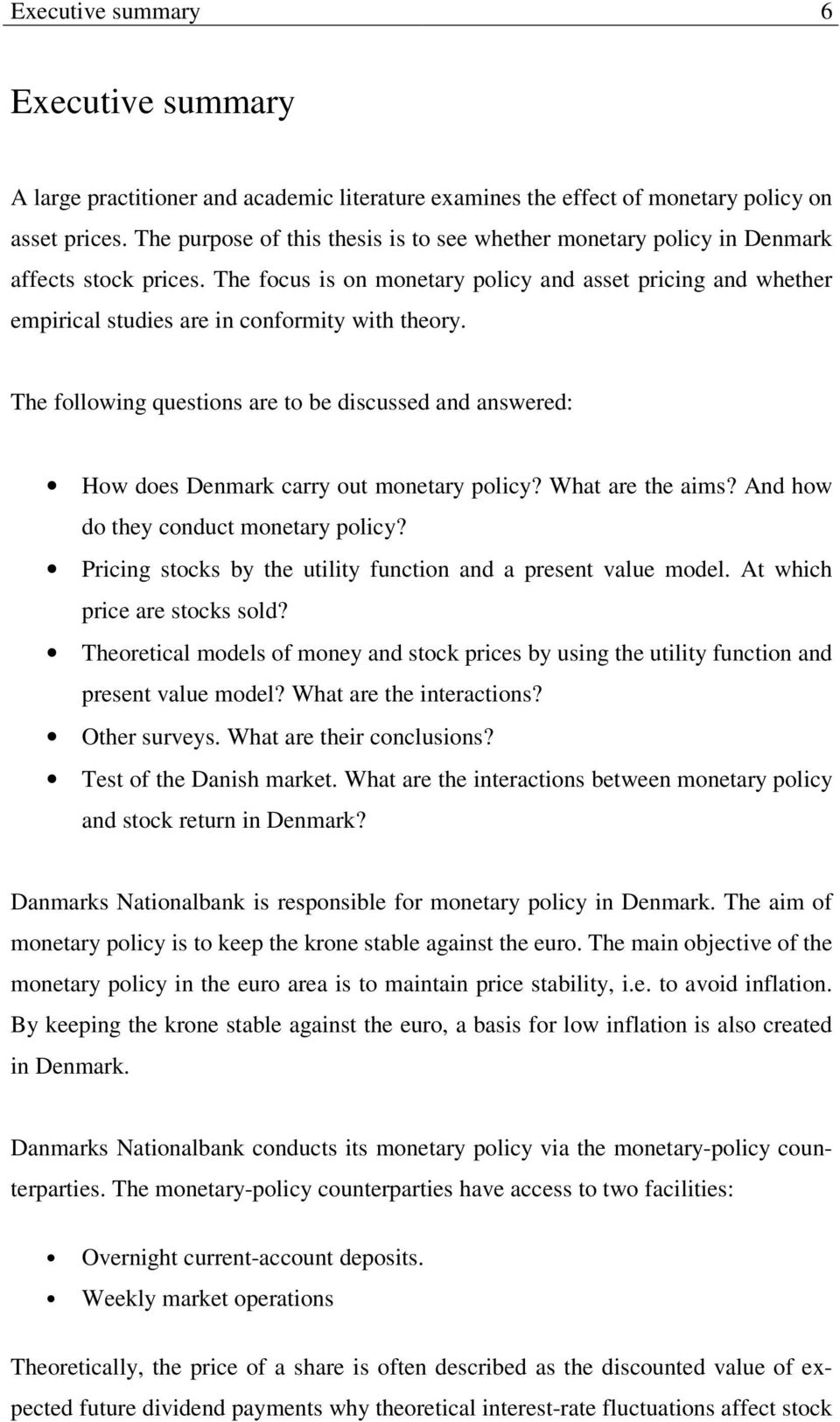 The following quesions are o be discussed and answered: How does Denmark carry ou moneary policy? Wha are he aims? And how do hey conduc moneary policy?