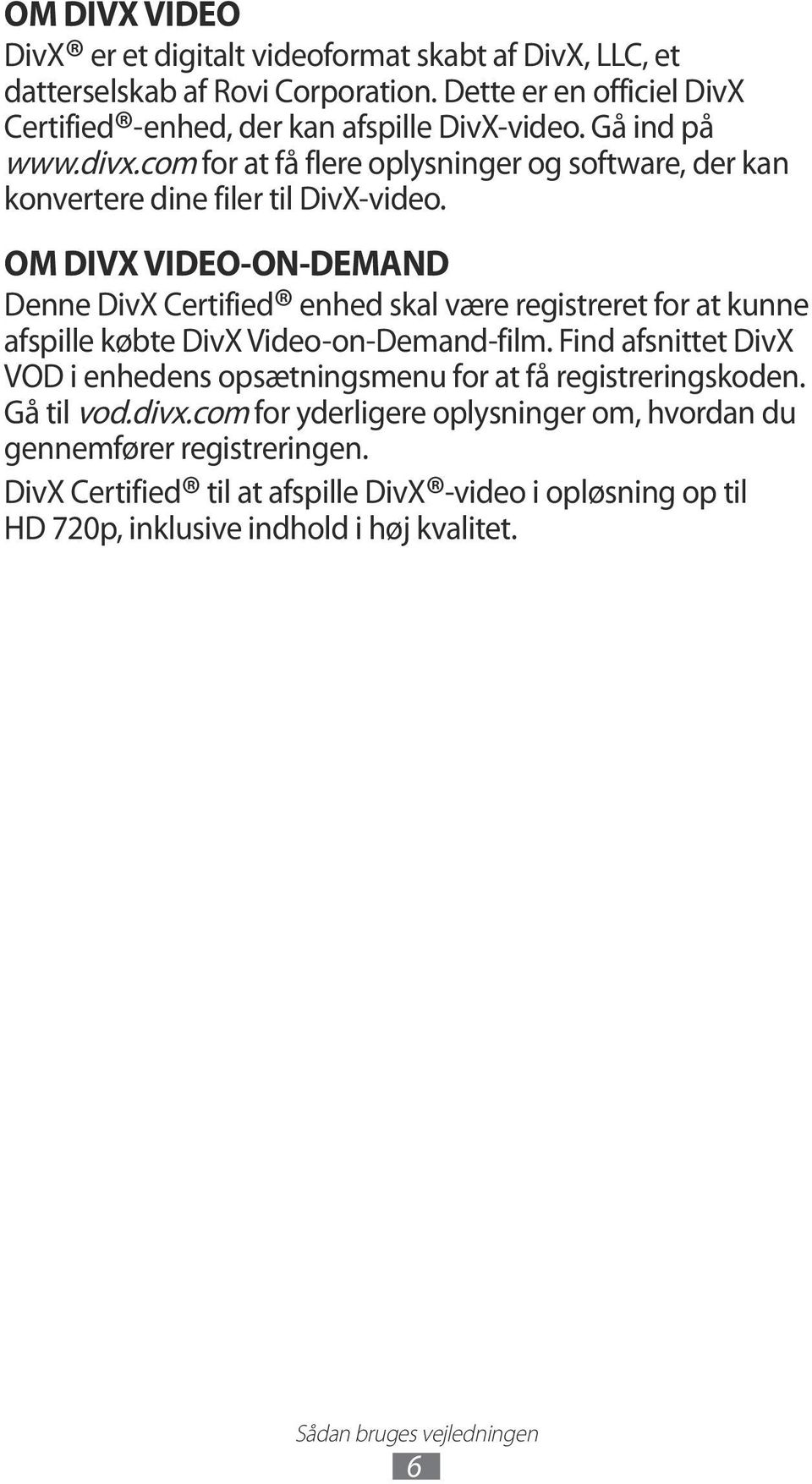 OM DIVX VIDEO-ON-DEMAND Denne DivX Certified enhed skal være registreret for at kunne afspille købte DivX Video-on-Demand-film.