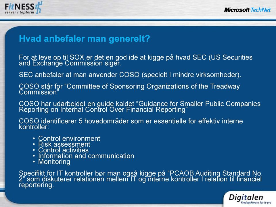 COSO står for Committee of Sponsoring Organizations of the Treadway Commission COSO har udarbejdet en guide kaldet Guidance for Smaller Public Companies Reporting on Internal Control Over