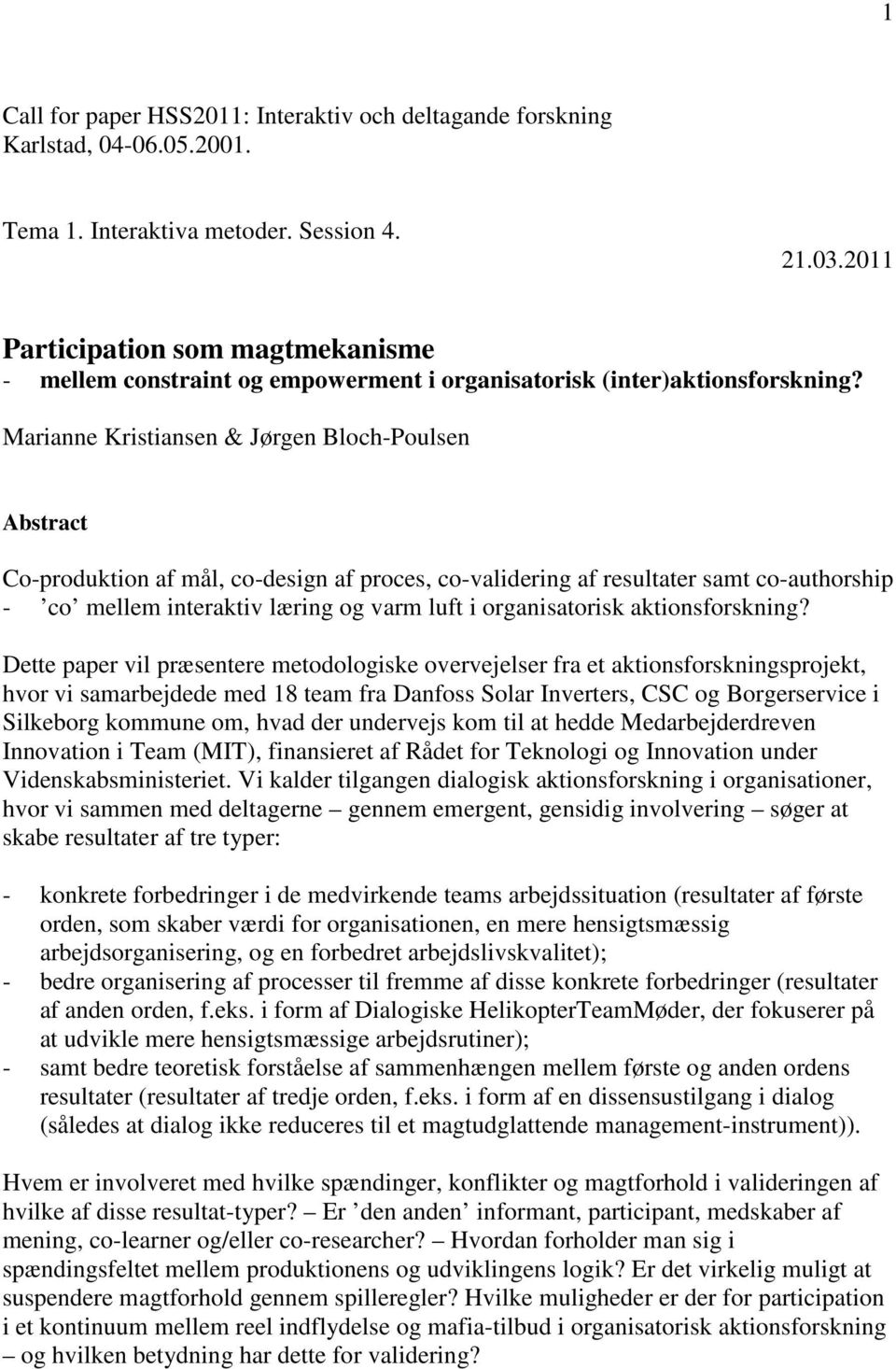 Marianne Kristiansen & Jørgen Bloch-Poulsen Abstract Co-produktion af mål, co-design af proces, co-validering af resultater samt co-authorship - co mellem interaktiv læring og varm luft i