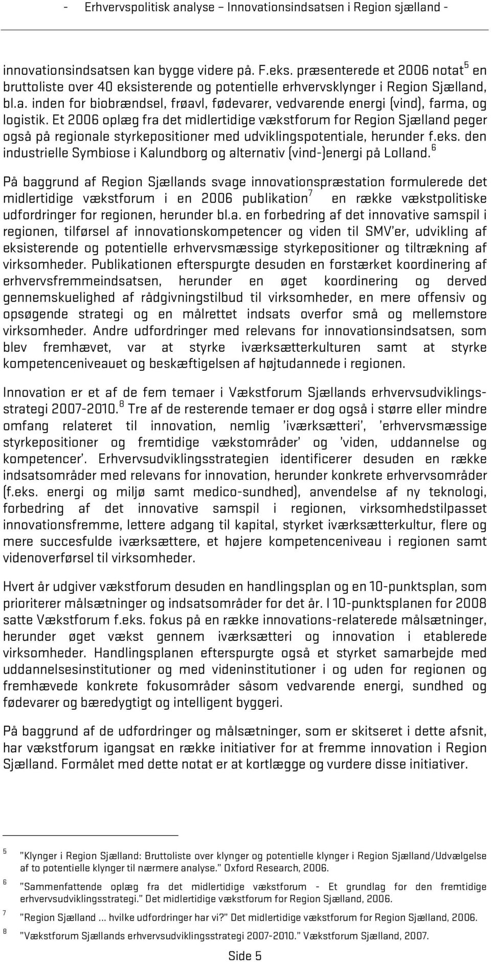den industrielle Symbiose i Kalundborg og alternativ (vind-)energi på Lolland.