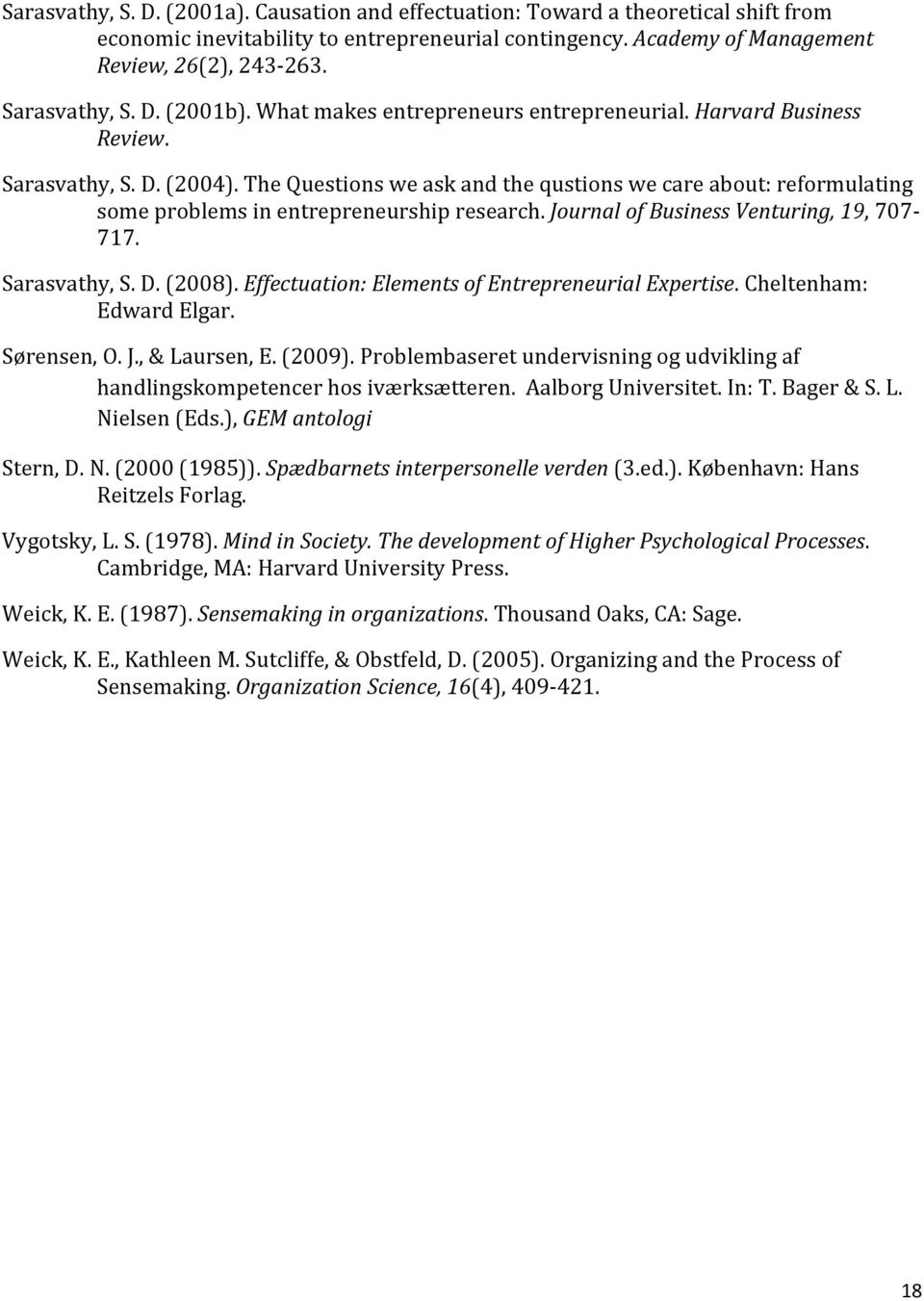 The Questions we ask and the qustions we care about: reformulating some problems in entrepreneurship research. Journal of Business Venturing, 19, 707 717. Sarasvathy, S. D. (2008).