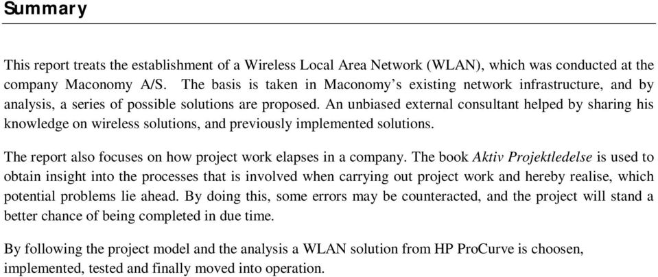 An unbiased external consultant helped by sharing his knowledge on wireless solutions, and previously implemented solutions. The report also focuses on how project work elapses in a company.