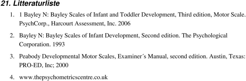 , Harcourt Assessment, Inc. 2006 2. Bayley N: Bayley Scales of Infant Development, Second edition.