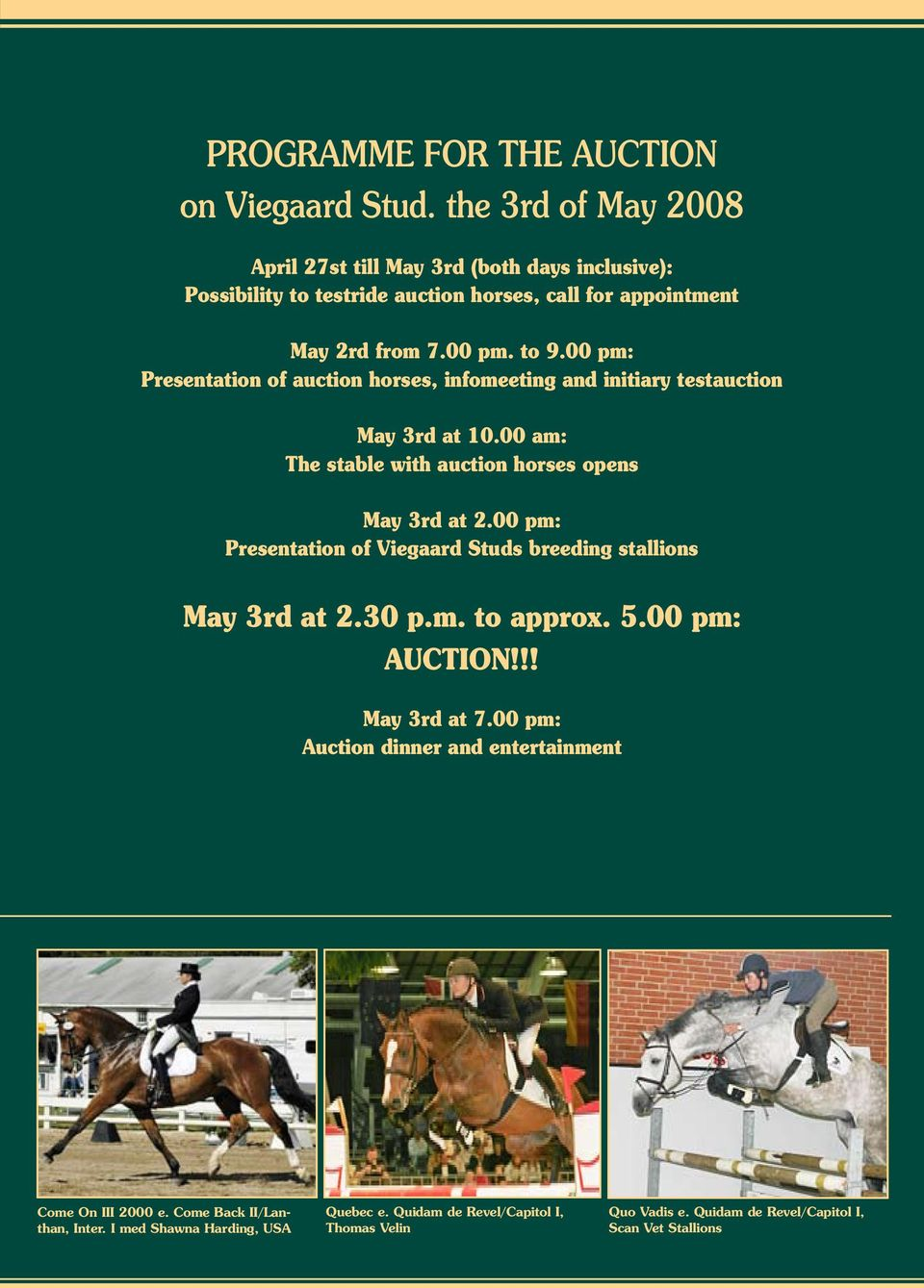 00 pm: Presentation of auction horses, infomeeting and initiary testauction May 3rd at 10.00 am: The stable with auction horses opens May 3rd at 2.