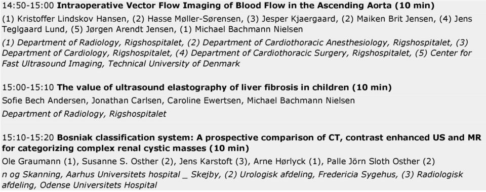 Department of Cardiology, Rigshospitalet, (4) Department of Cardiothoracic Surgery, Rigshospitalet, (5) Center for Fast Ultrasound Imaging, Technical University of Denmark 15:00-15:10 The value of