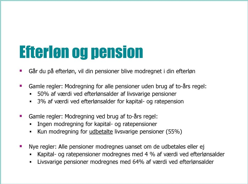 to-års regel: Ingen modregning for kapital- og ratepensioner Kun modregning for udbetalte livsvarige pensioner (55%) Nye regler: Alle pensioner modregnes