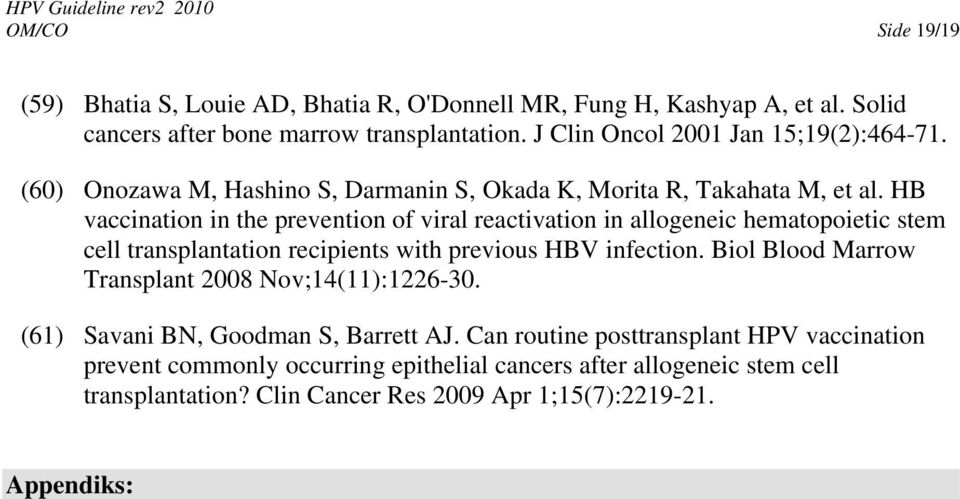 HB vaccination in the prevention of viral reactivation in allogeneic hematopoietic stem cell transplantation recipients with previous HBV infection.