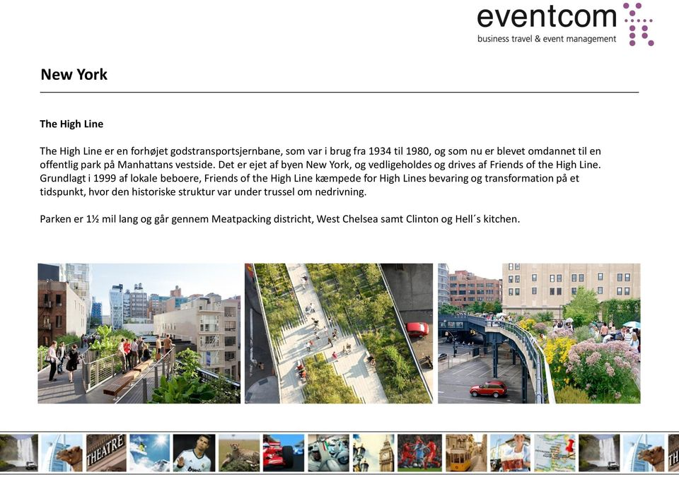 Grundlagt i 1999 af lokale beboere, Friends of the High Line kæmpede for High Lines bevaring og transformation på et tidspunkt, hvor den