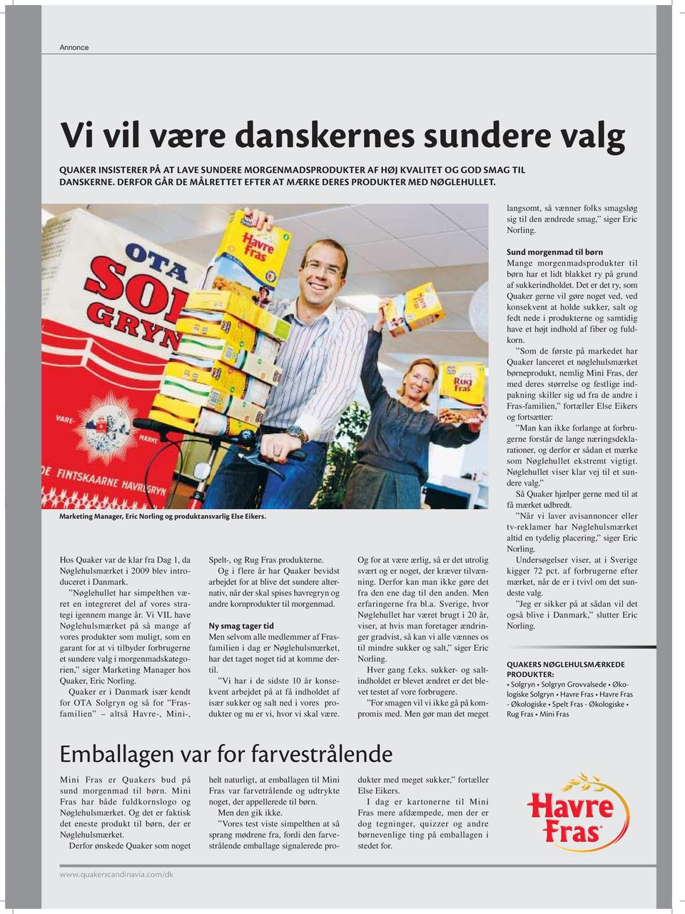 Marketing Manager, Eric Norling og produktansvarlig Else Eikers. Hos Quaker var de klar fra Dag 1, da Nøglehulsmærket i 2009 blev introduceret i Danmark.