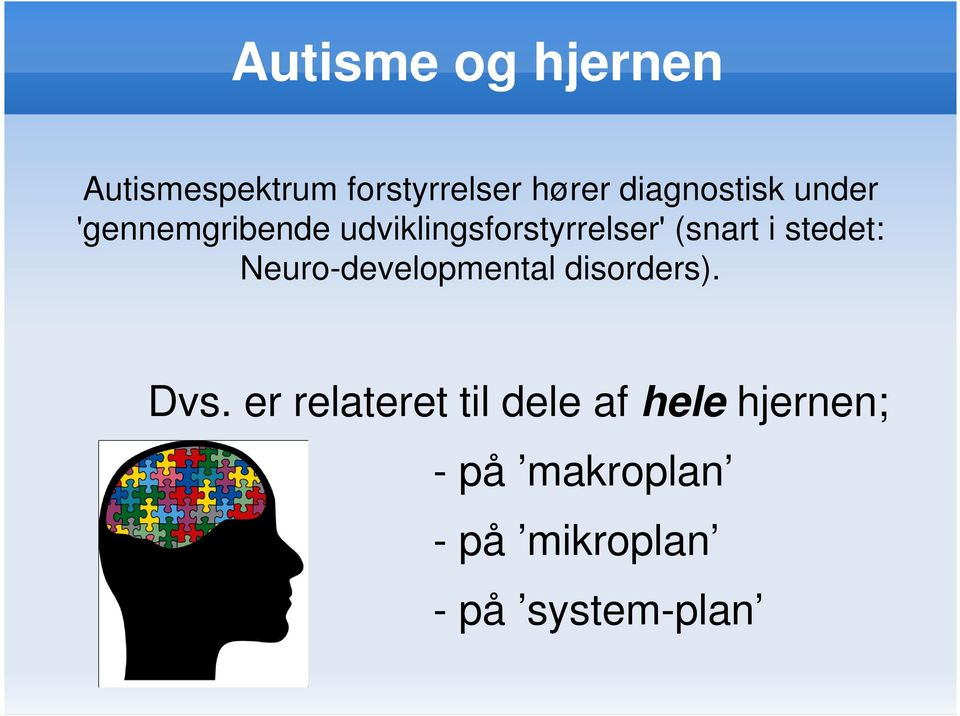 (snart i stedet: Neuro-developmental disorders). Dvs.