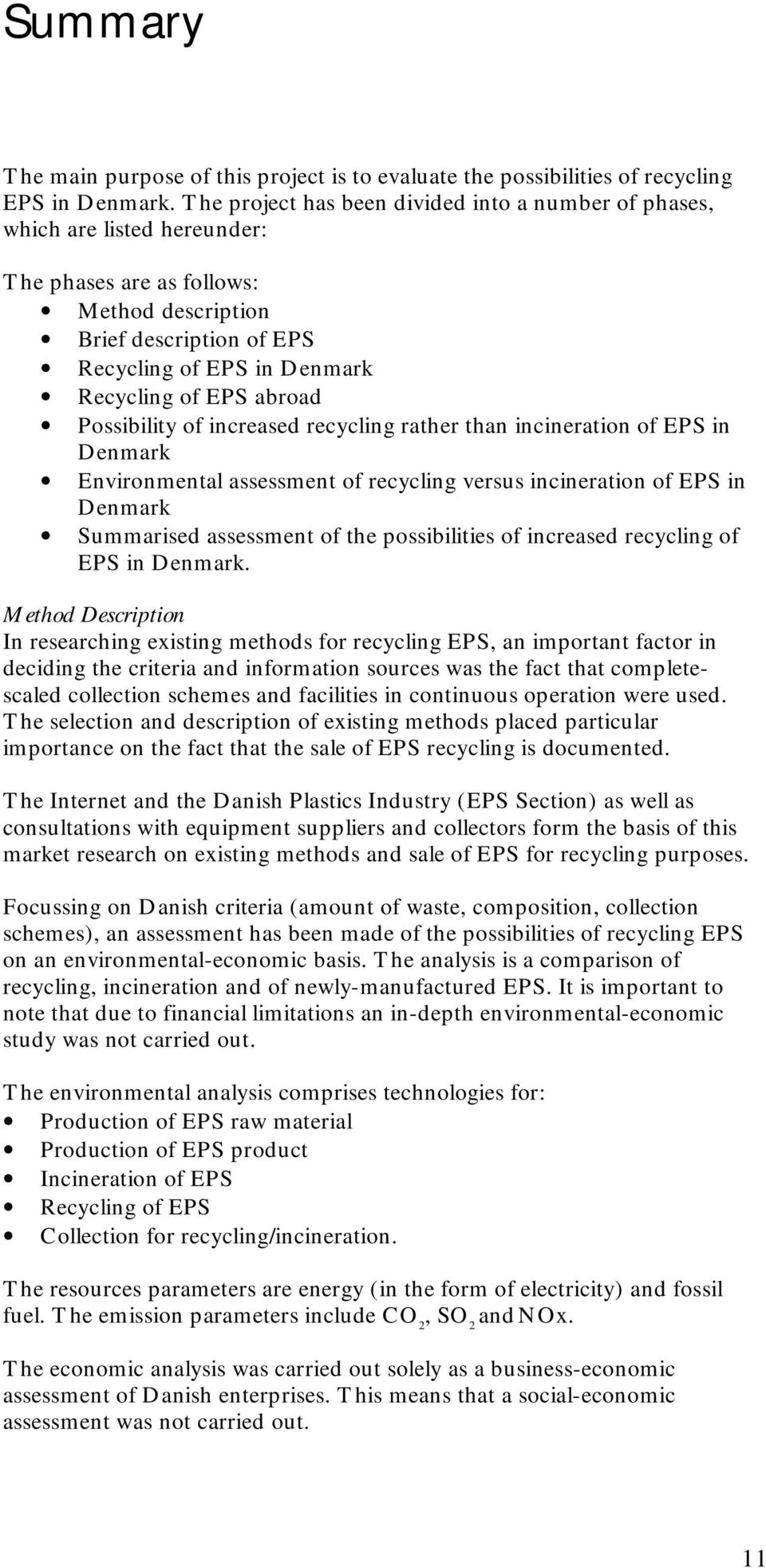 abroad Possibility of increased recycling rather than incineration of EPS in Denmark Environmental assessment of recycling versus incineration of EPS in Denmark Summarised assessment of the