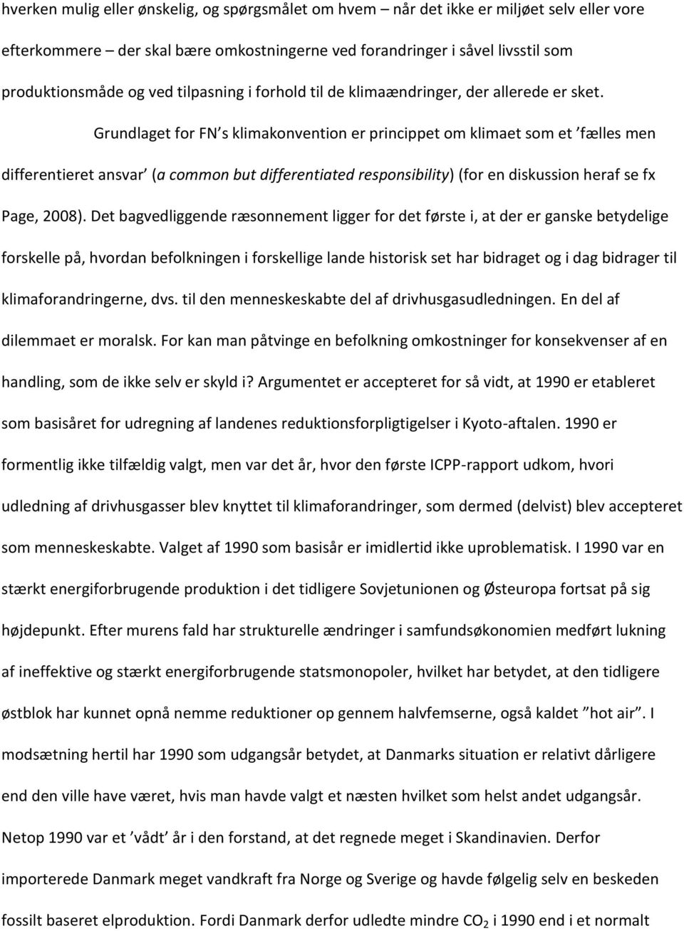 Grundlaget for FN s klimakonvention er princippet om klimaet som et fælles men differentieret ansvar (a common but differentiated responsibility) (for en diskussion heraf se fx Page, 2008).