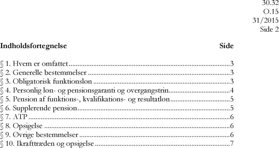Pension af funktions-, kvalifikations- og resultatløn... 5 6. Supplerende pension... 5 7.