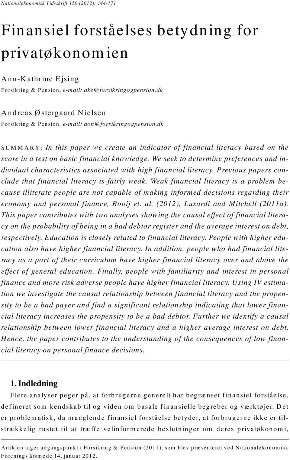 dk SUMMARY: In this paper we create an indicator of financial literacy based on the score in a test on basic financial knowledge.