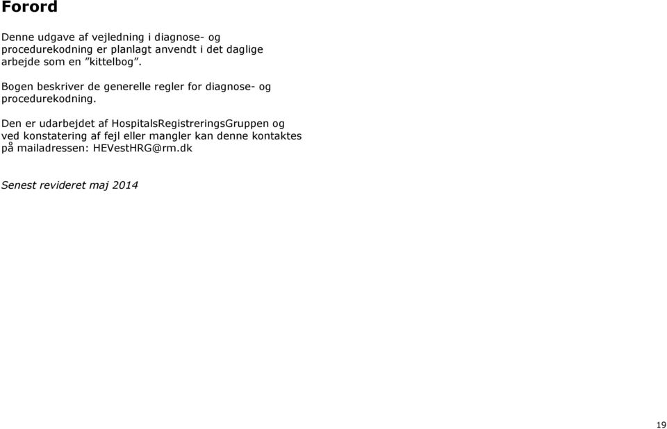 Bogen beskriver de generelle regler for diagnose- og procedurekodning.