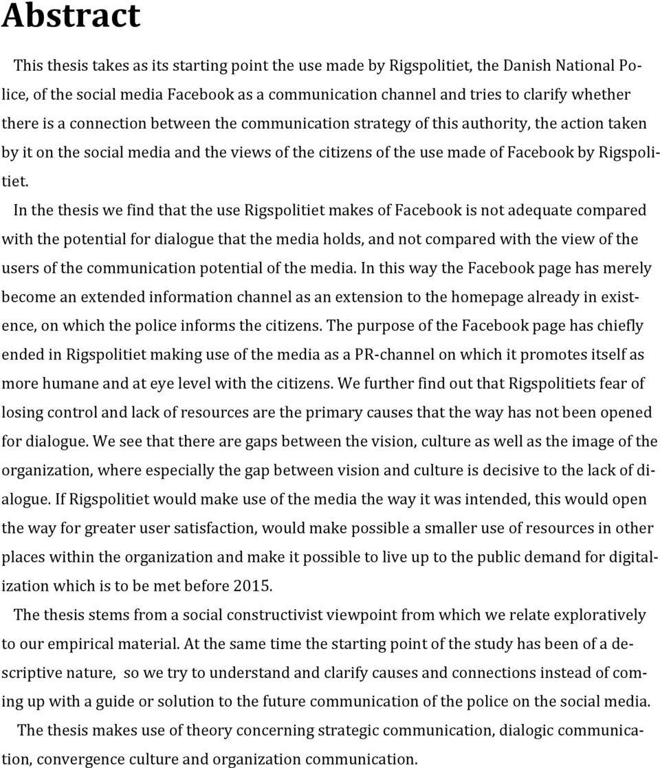 In the thesis we find that the use Rigspolitiet makes of Facebook is not adequate compared with the potential for dialogue that the media holds, and not compared with the view of the users of the