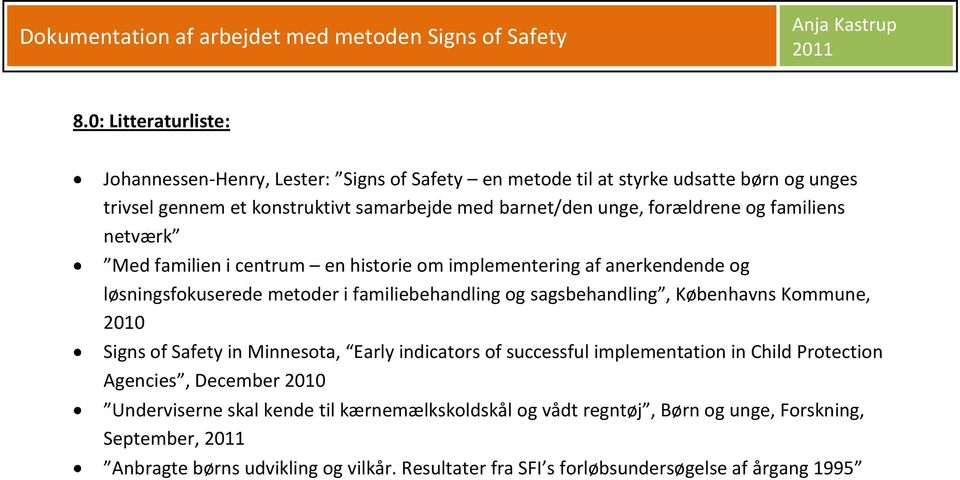 sagsbehandling, Københavns Kommune, 2010 Signs of Safety in Minnesota, Early indicators of successful implementation in Child Protection Agencies, December 2010