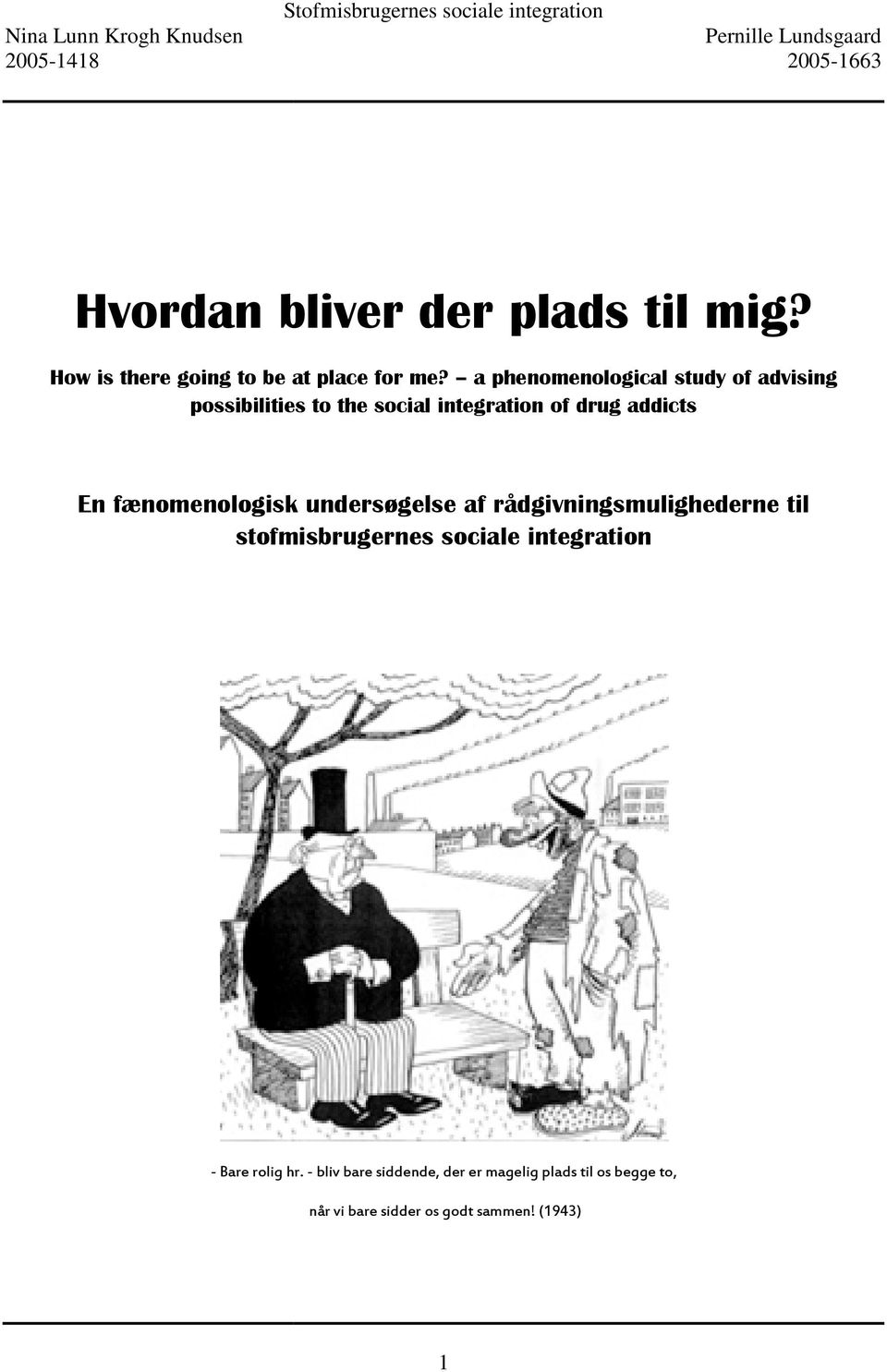 a phenomenological study of advising possibilities to the social integration of drug addicts En fænomenologisk