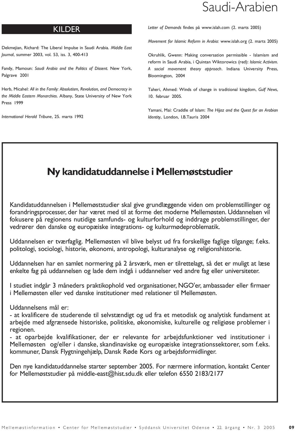 marts 2005) Okruhlik, Gwenn: Making conversation permissible - Islamism and reform in Saudi Arabia, i Quintan Wiktorowics (red): Islamic Activism. A social movement theory approach.