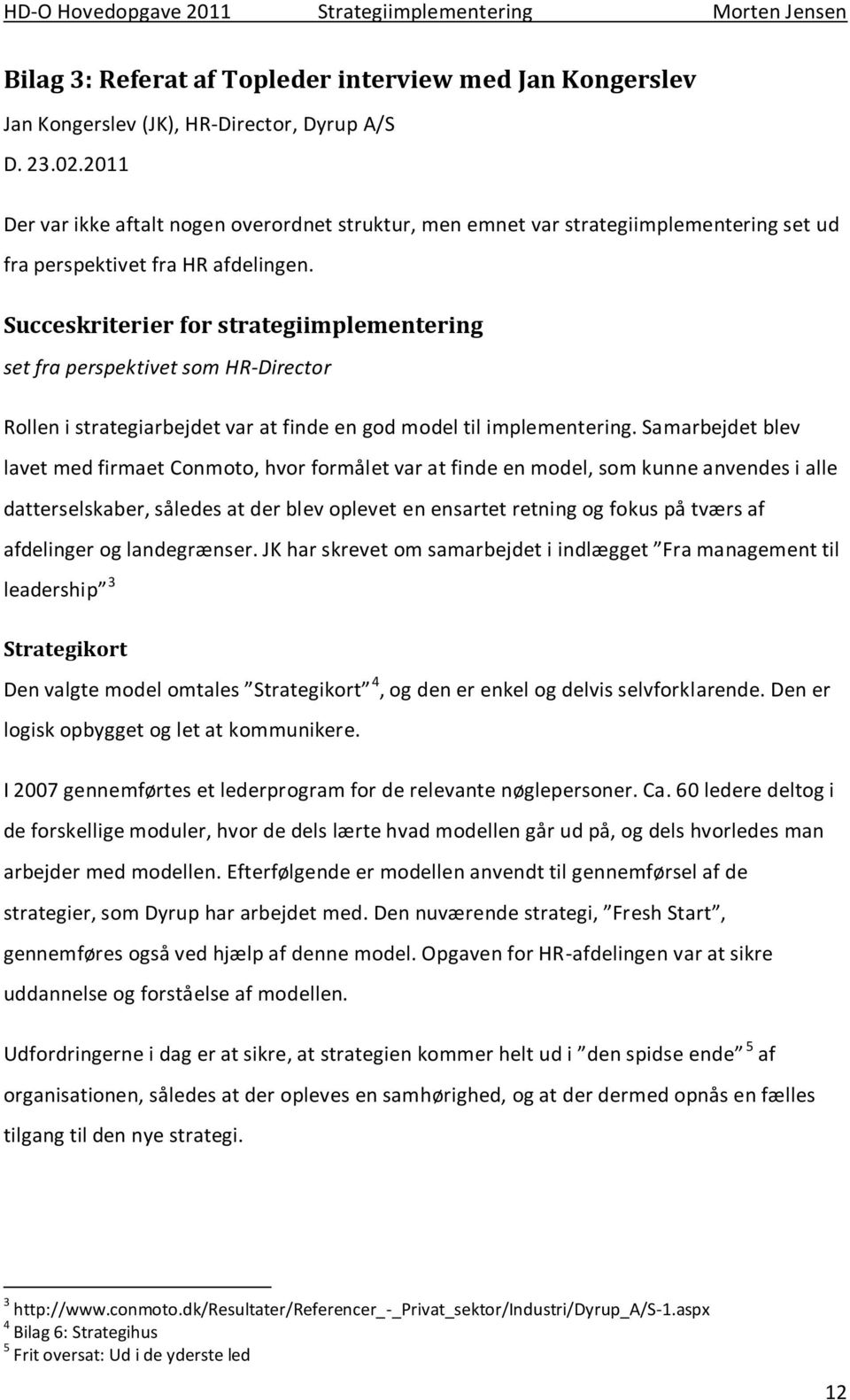 Succeskriterier for strategiimplementering set fra perspektivet som HR-Director Rollen i strategiarbejdet var at finde en god model til implementering.
