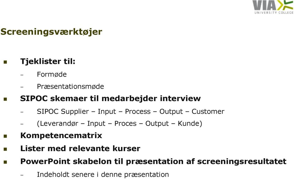 Input Proces Output Kunde) Kompetencematrix Lister med relevante kurser PowerPoint
