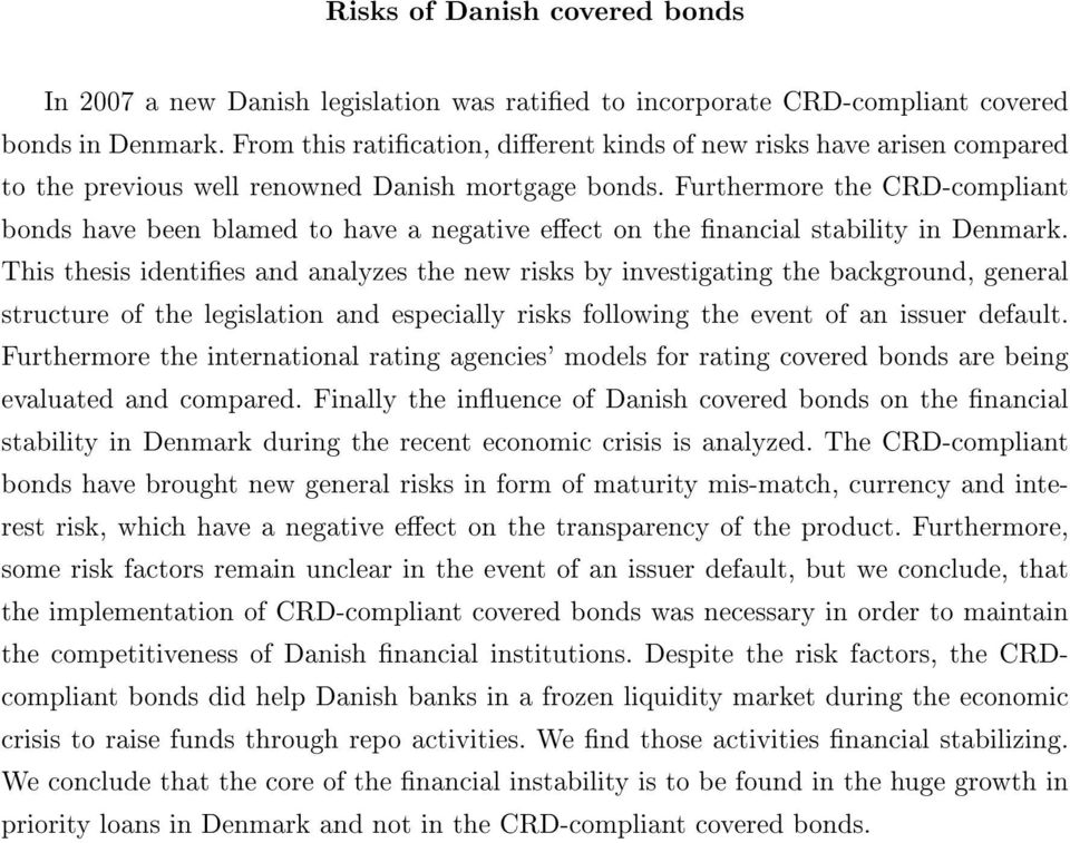 Furthermore the CRD-compliant bonds have been blamed to have a negative eect on the nancial stability in Denmark.