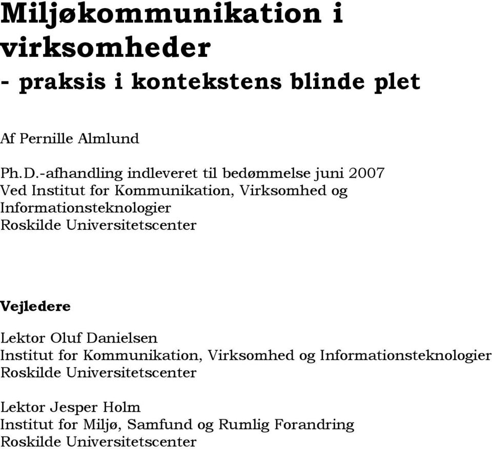 Informationsteknologier Roskilde Universitetscenter Vejledere Lektor Oluf Danielsen Institut for Kommunikation,