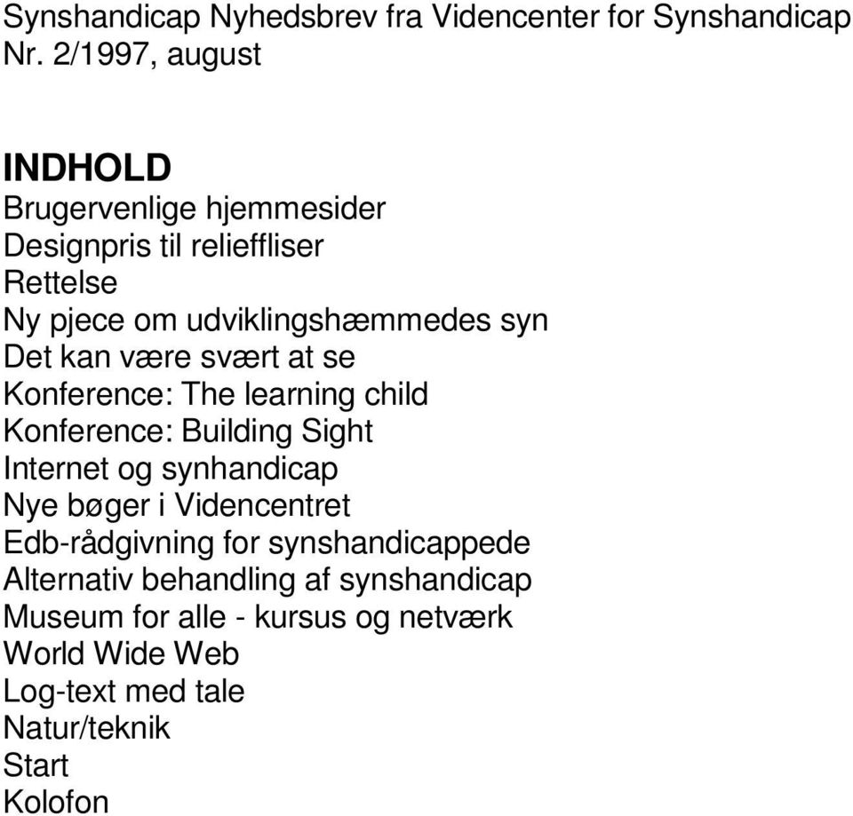 Det kan være svært at se Konference: The learning child Konference: Building Sight Internet og synhandicap Nye bøger i