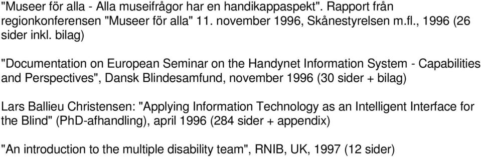 "bilag) ""Documentation on European Seminar on the Handynet Information System - Capabilities and Perspectives"", Dansk Blindesamfund, november"