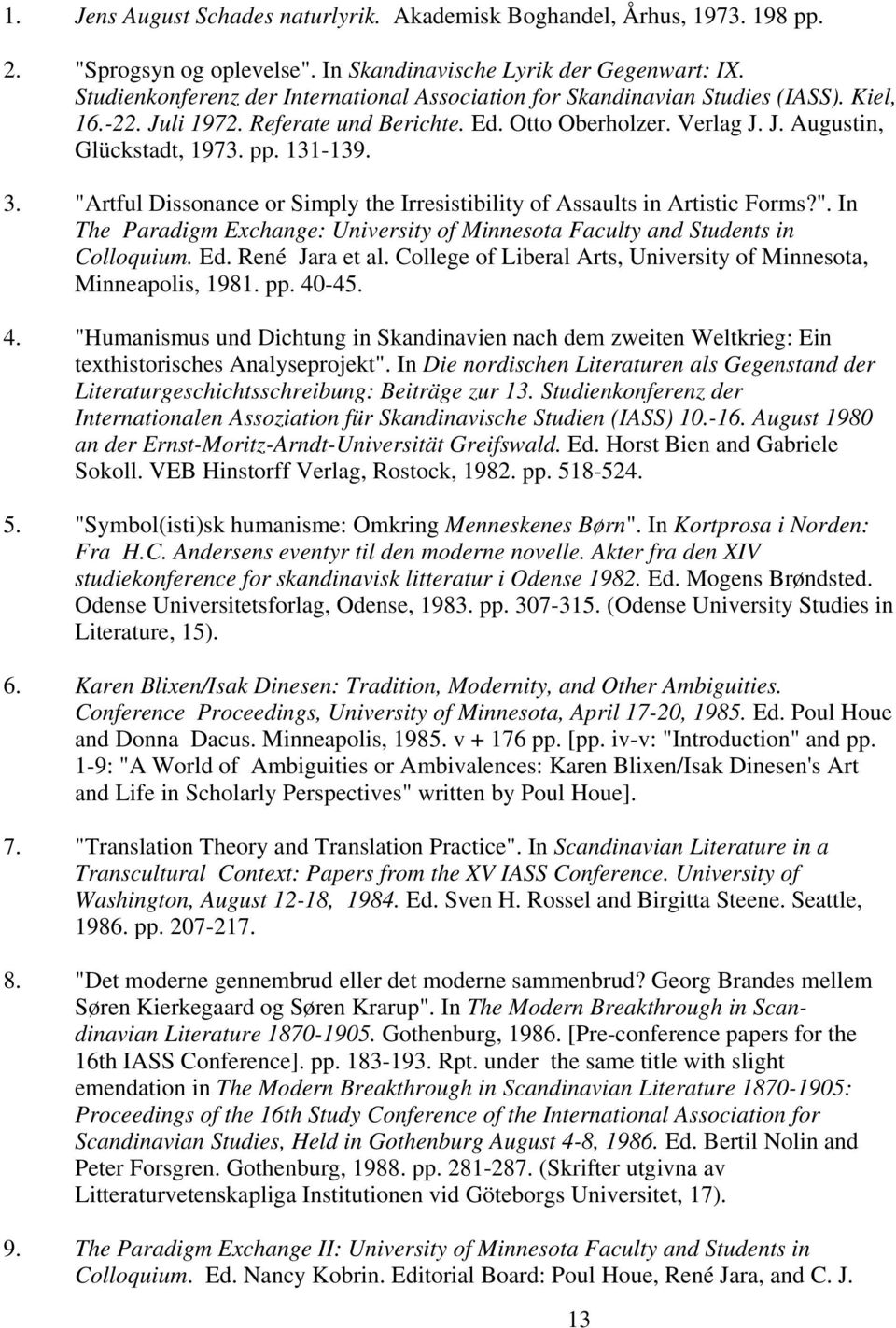 "131-139. 3. ""Artful Dissonance or Simply the Irresistibility of Assaults in Artistic Forms?"". In The Paradigm Exchange: University of Minnesota Faculty and Students in Colloquium. Ed. René Jara et al."