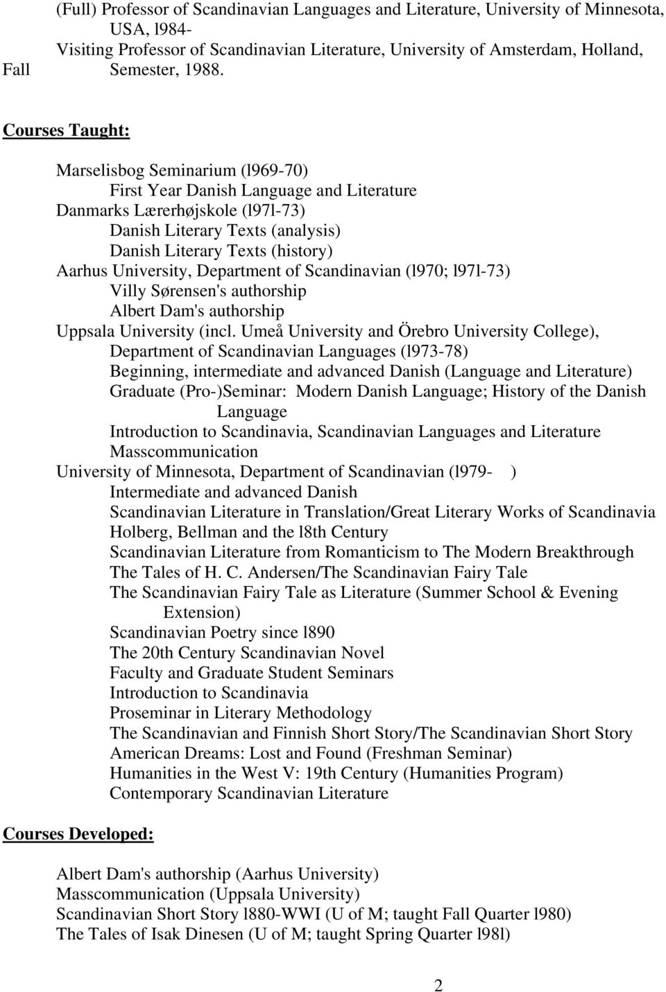 University, Department of Scandinavian (l970; l97l-73) Villy Sørensen's authorship Albert Dam's authorship Uppsala University (incl.