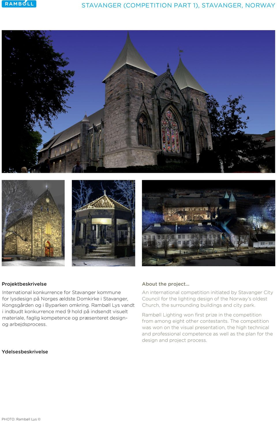 An international competition initiated by Stavanger City Council for the lighting design of the Norway s oldest Church, the surrounding buildings and city park.