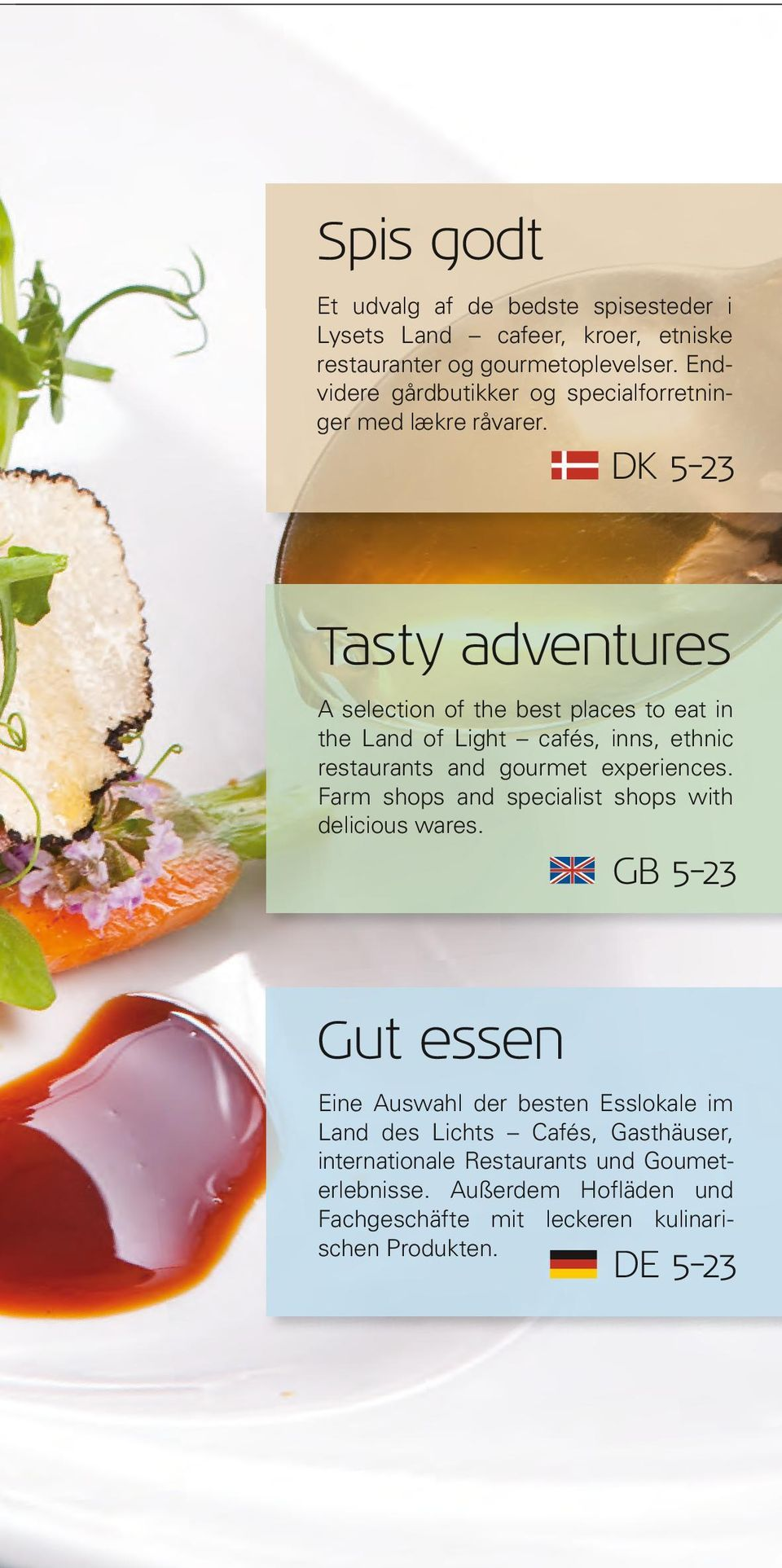 DK 5-23 Tasty adventures A selection of the best places to eat in the Land of Light cafés, inns, ethnic restaurants and gourmet experiences.