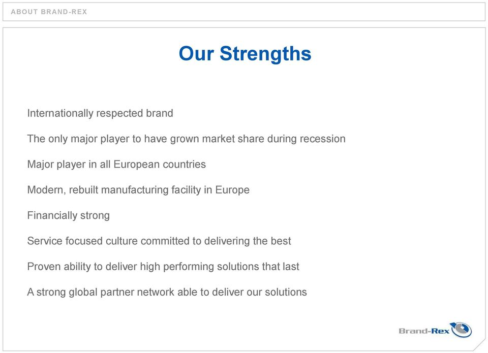 facility in Europe Financially strong Service focused culture committed to delivering the best Proven