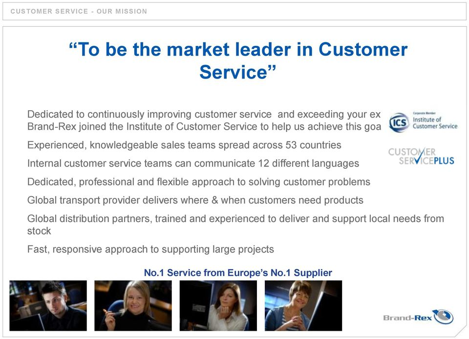 different languages Dedicated, professional and flexible approach to solving customer problems Global transport provider delivers where & when customers need products Global