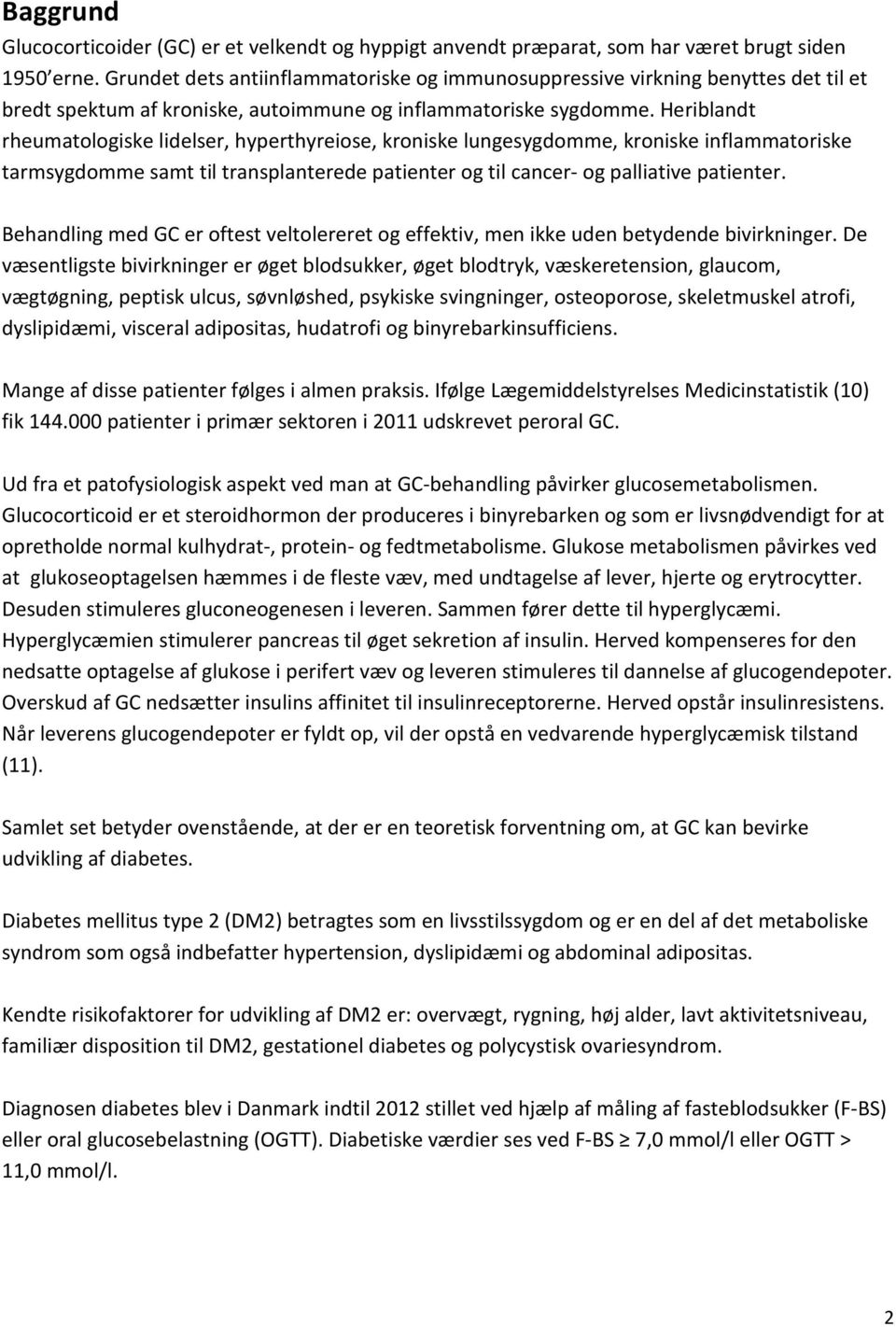 Heriblandt rheumatologiske lidelser, hyperthyreiose, kroniske lungesygdomme, kroniske inflammatoriske tarmsygdomme samt til transplanterede patienter og til cancer- og palliative patienter.