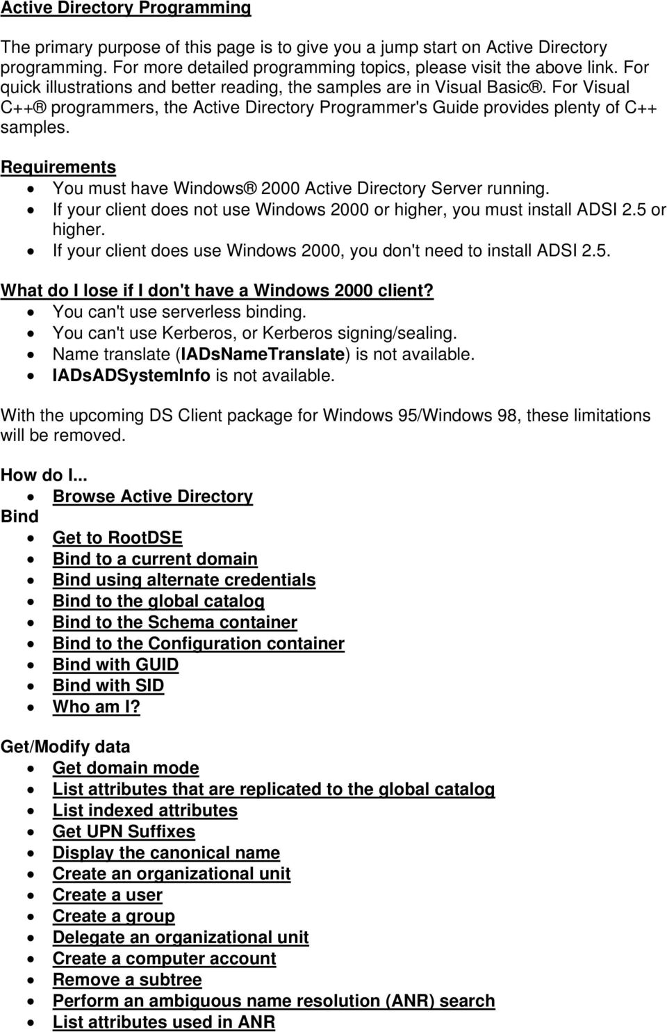 Requirements You must have Windows 2000 Active Directory Server running. If your client does not use Windows 2000 or higher, you must install ADSI 2.5 or higher.