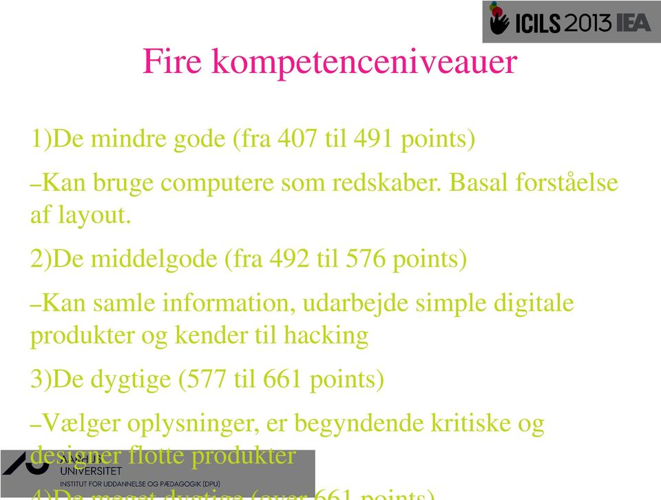 2)De middelgode (fra 492 til 576 points) Kan samle information, udarbejde simple