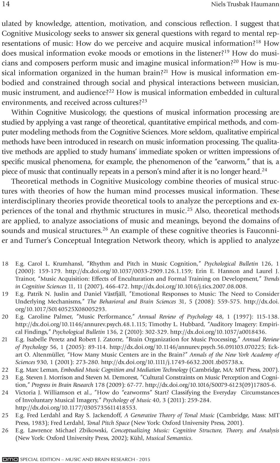18 How does musical information evoke moods or emotions in the listener? 19 How do musicians and composers perform music and imagine musical information?