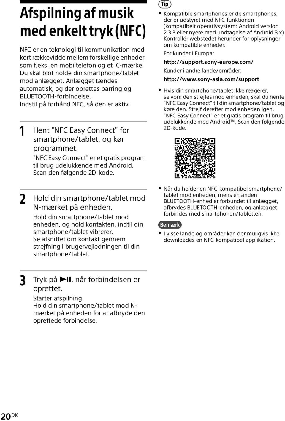 "1 Hent ""NFC Easy Connect"" for smartphone/tablet, og kør programmet. ""NFC Easy Connect"" er et gratis program til brug udelukkende med Android. Scan den følgende 2D-kode."