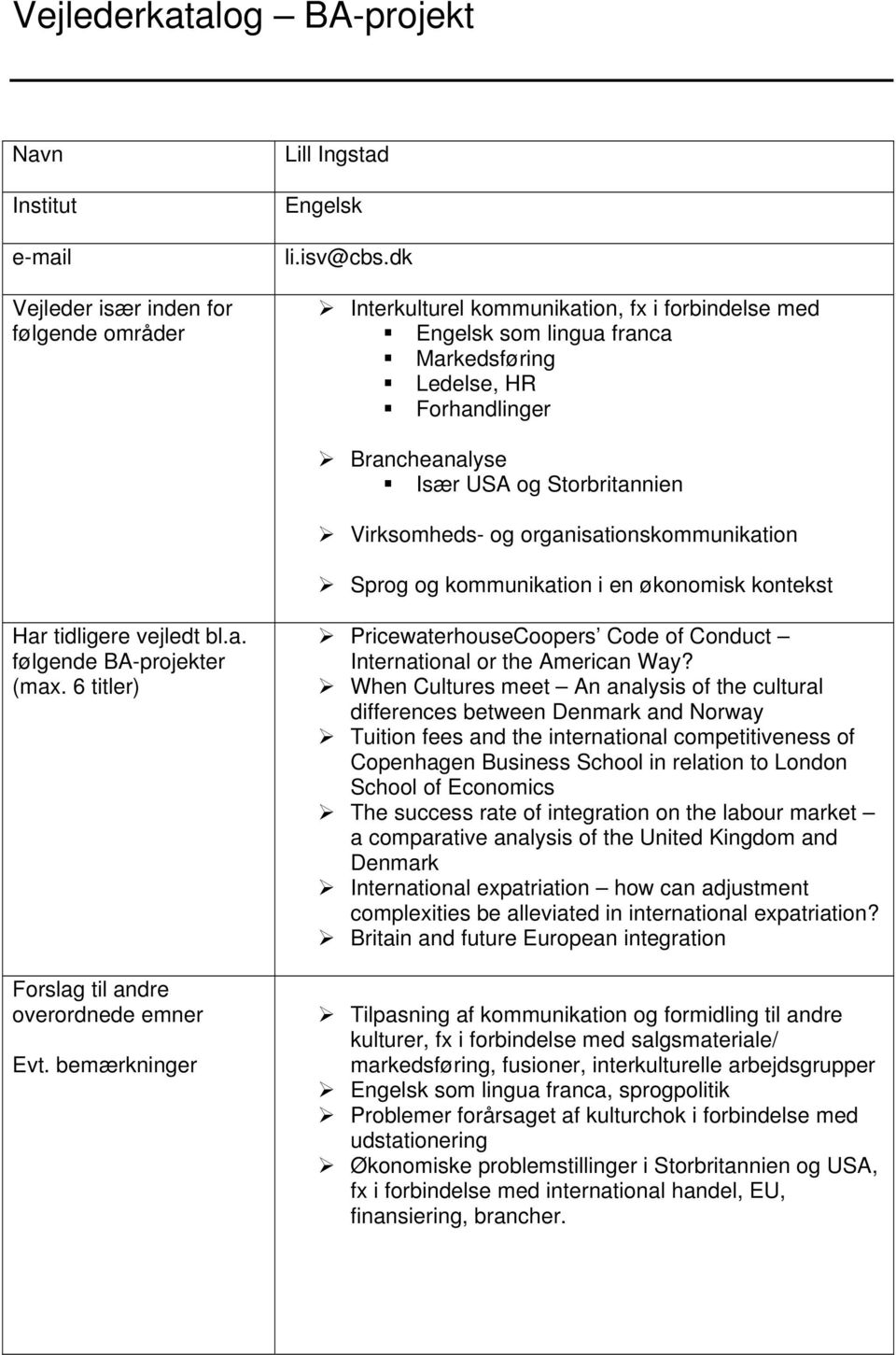 organisationskommunikation Sprog og kommunikation i en økonomisk kontekst bl.a. følgende BA-projekter PricewaterhouseCoopers Code of Conduct International or the American Way?