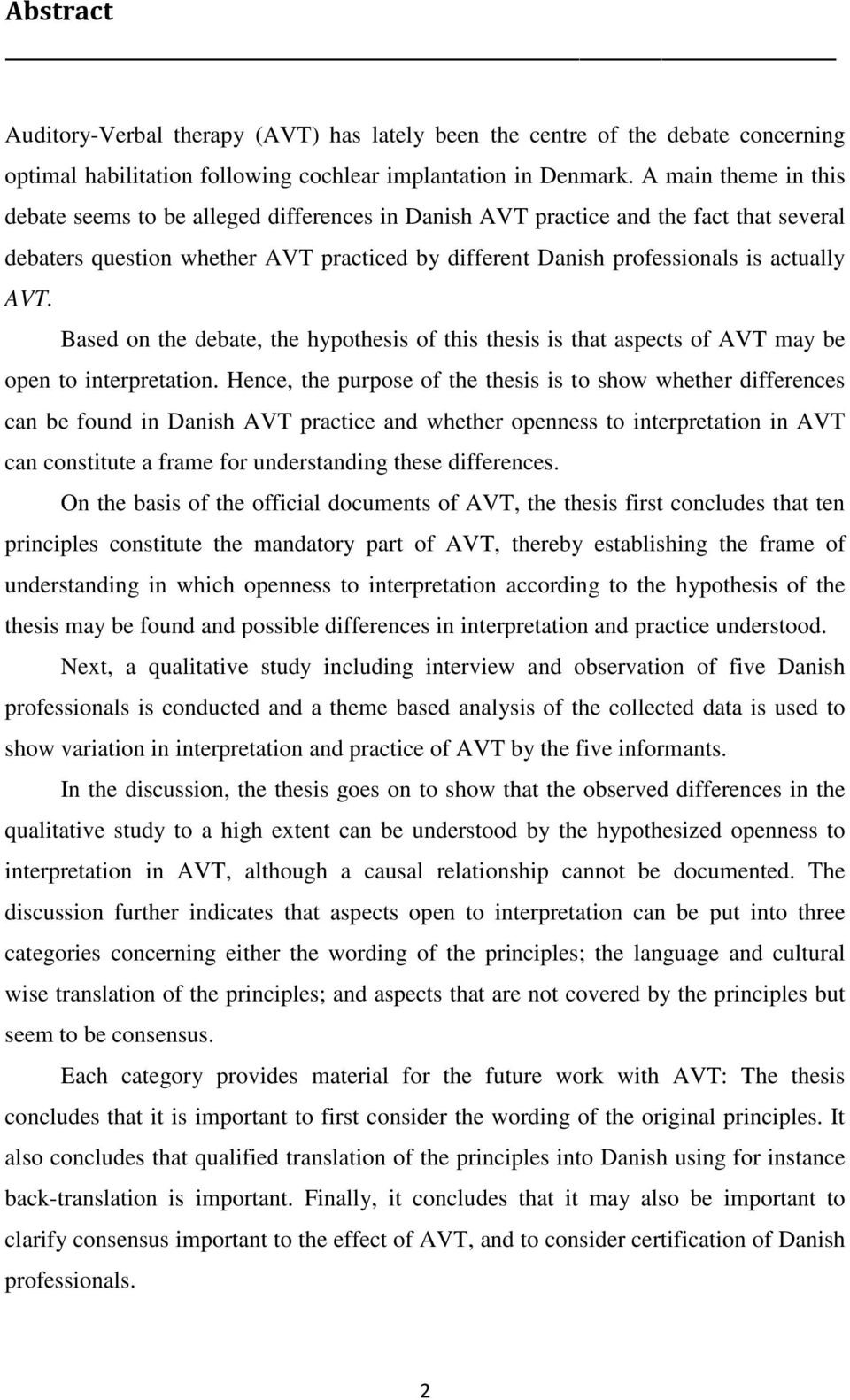 Based on the debate, the hypothesis of this thesis is that aspects of AVT may be open to interpretation.