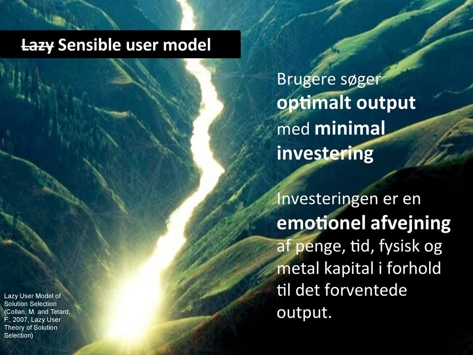 , 2007, Lazy User Theory of Solution Selection) Investeringen er en emodonel