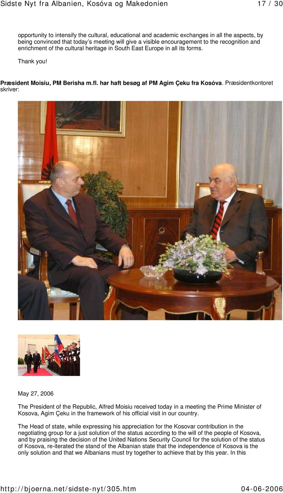 Præsidentkontoret skriver: May 27, 2006 The President of the Republic, Alfred Moisiu received today in a meeting the Prime Minister of Kosova, Agim Çeku in the framework of his official visit in our